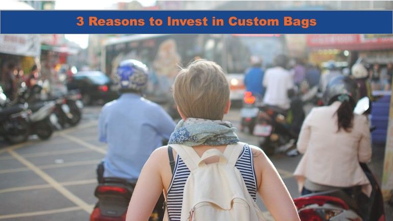 3 Reasons to Invest in Custom Bags
