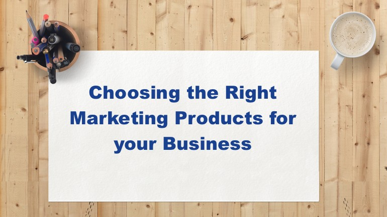 Choosing the Right Marketing Products for Your Business: A Quick Guide