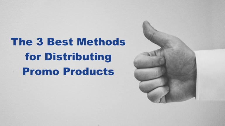 The 3 Best Methods for Distributing Promo Products