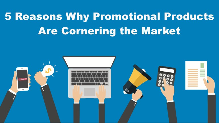 5 Reasons Why Promotional Products Are Cornering the Market